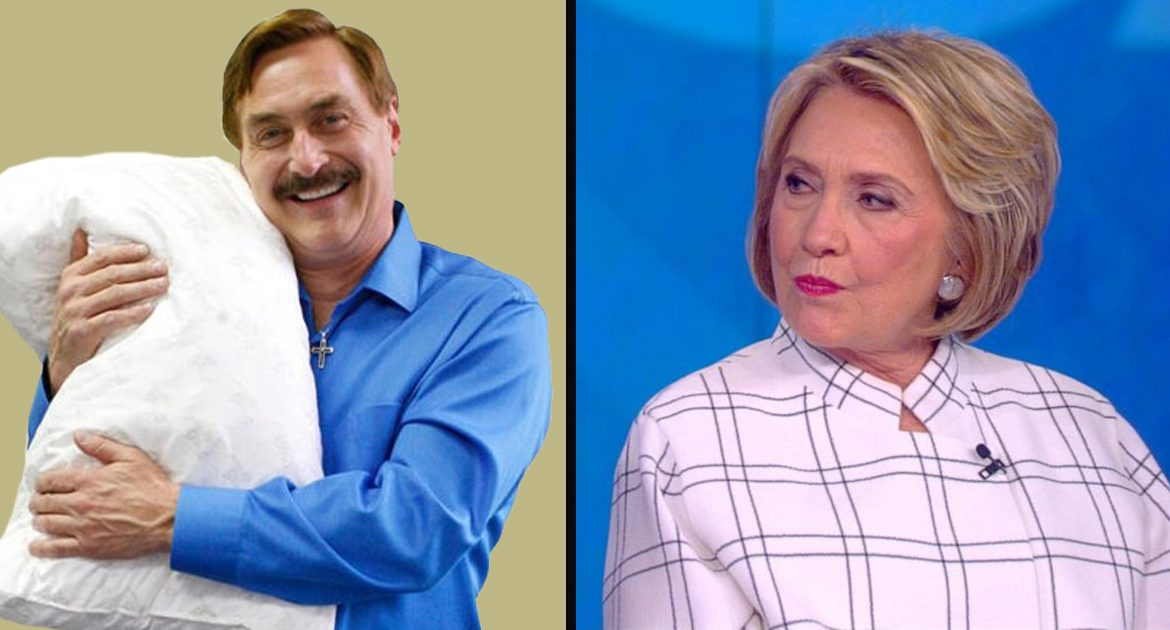 Hillary Clinton Pretty Sure Mike Lindell is a Russian Agent Too