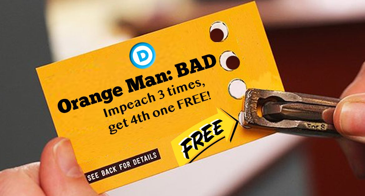 "Democrats Eye Free Impeachment With ""Impeach 3 times, Get 4th One Free"" Punch Card"