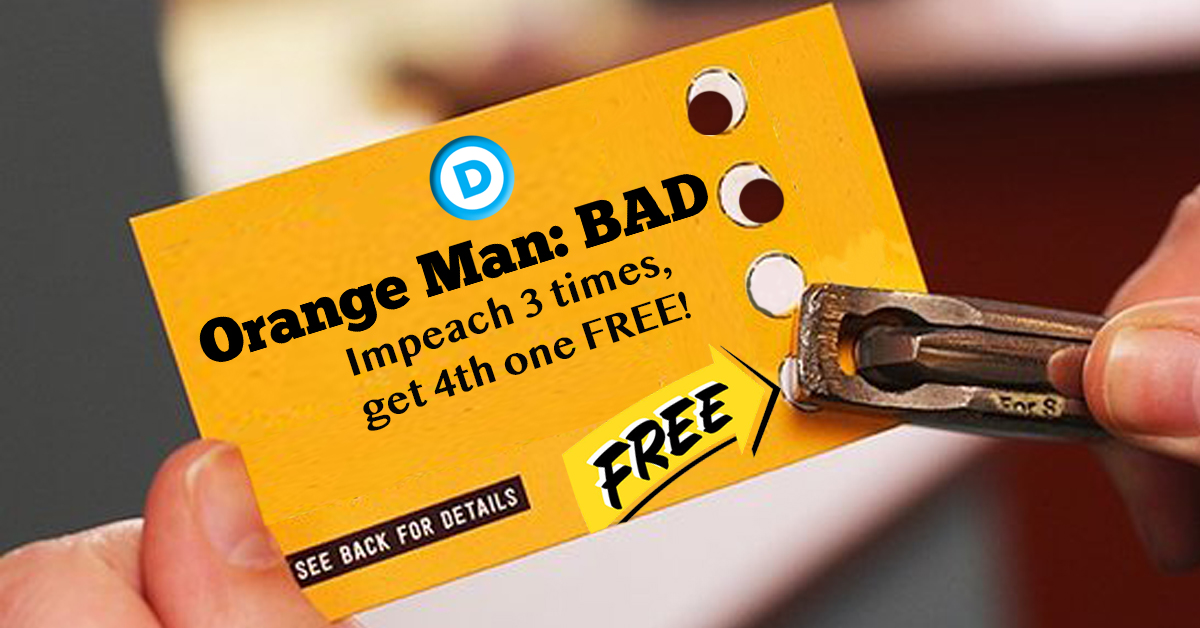 """Democrats Eye Free Impeachment With """"Impeach 3 times, Get 4th One Free"""" Punch Card"""