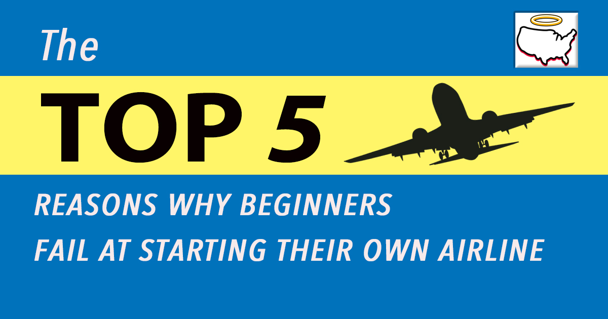 Top 5 Reasons Why Beginners Fail At Starting Their Own Airline