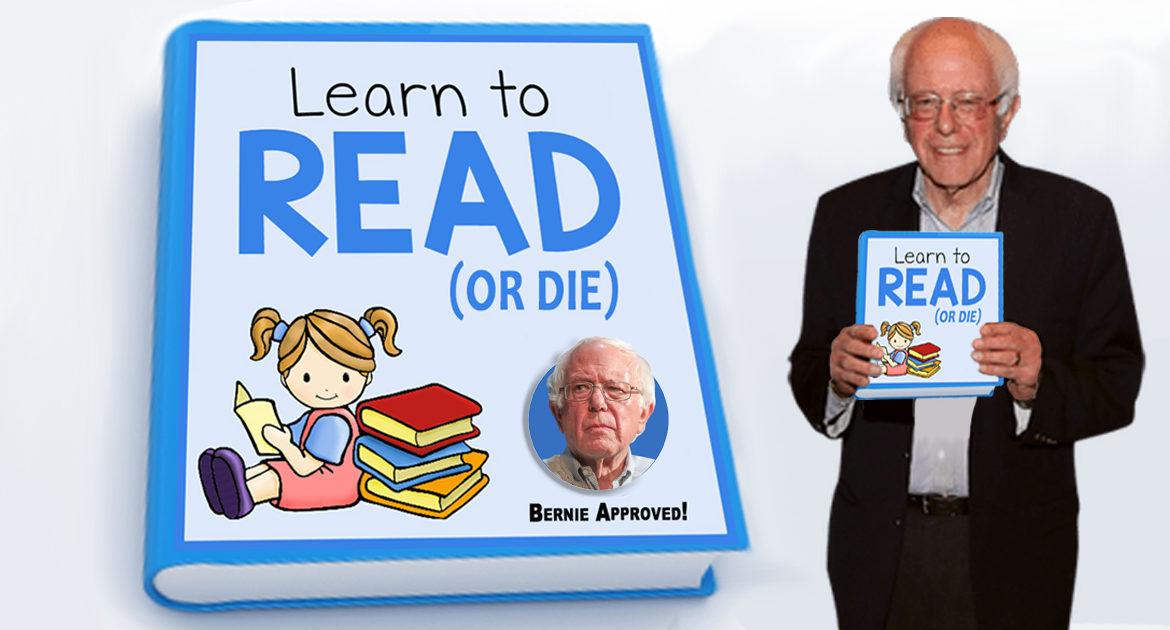 """Bernie Guarantees 100% Childhood Literacy With New Book: """"Learn To Read (Or Die)"""""""