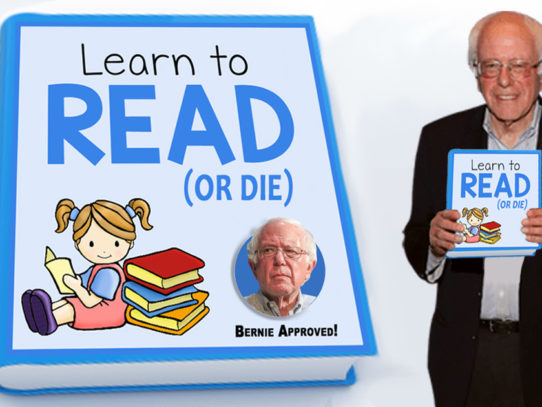 "Bernie Guarantees 100% Childhood Literacy With New Book: ""Learn To Read (Or Die)"""