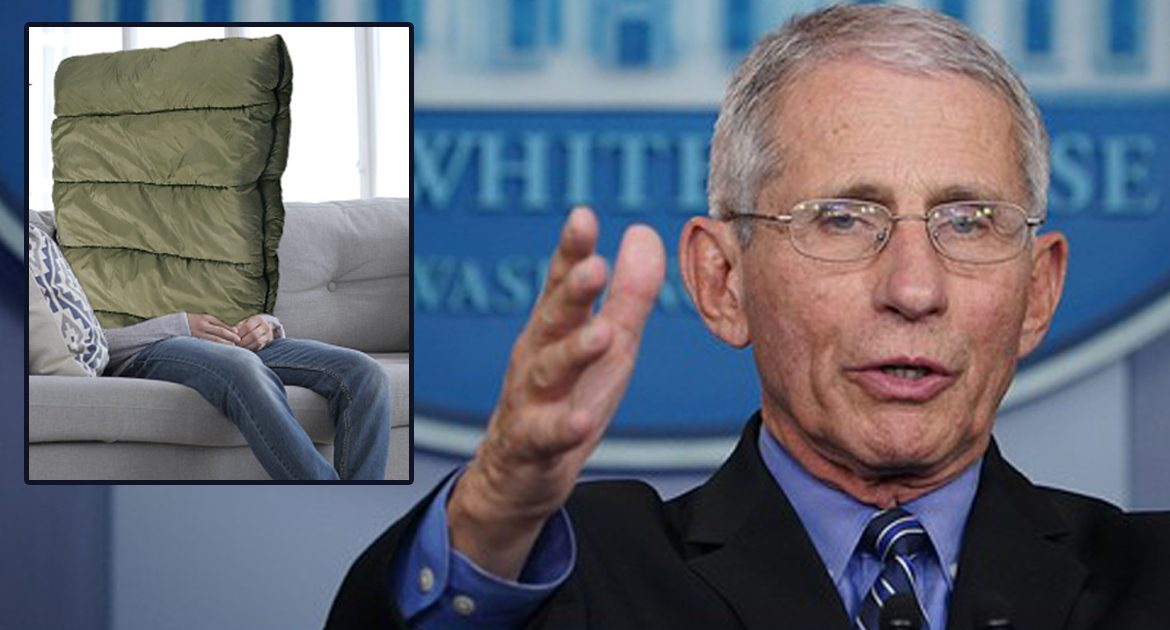 Dr. Fauci Now Suggesting Everyone Sit At Home With Sleeping Bag Over Head For 2 Years