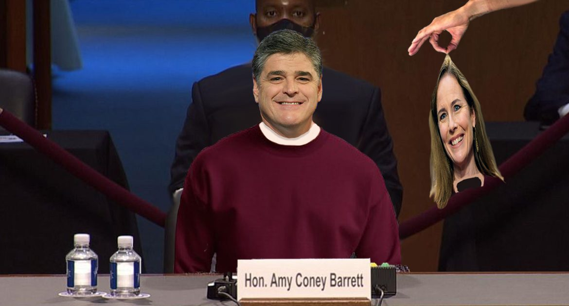 Amy Coney Barrett Discovered To Be Sean Hannity In Disguise Moments After Confirmation